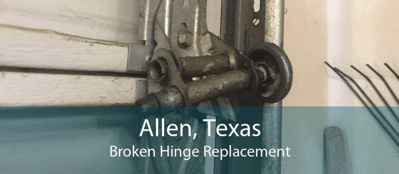 Allen, Texas Broken Hinge Replacement