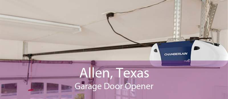 Allen, Texas Garage Door Opener