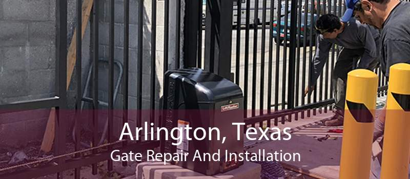 Arlington, Texas Gate Repair And Installation