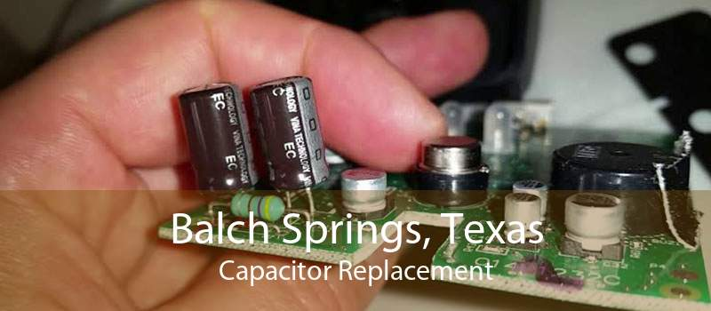 Balch Springs, Texas Capacitor Replacement