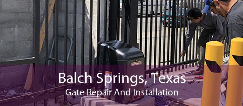 Balch Springs, Texas Gate Repair And Installation