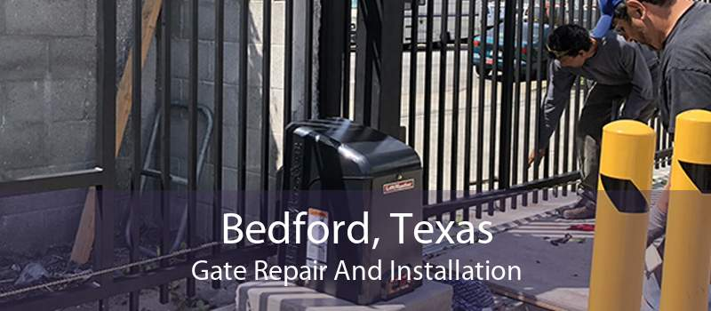 Bedford, Texas Gate Repair And Installation