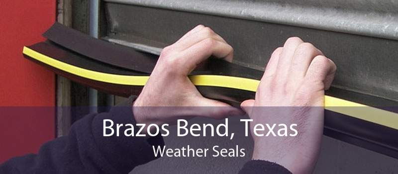 Brazos Bend, Texas Weather Seals