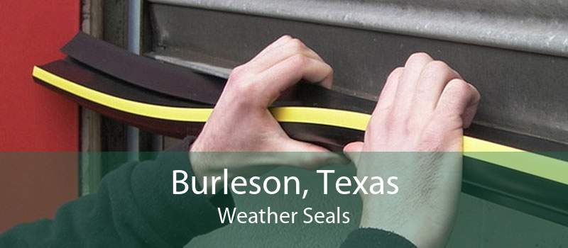 Burleson, Texas Weather Seals