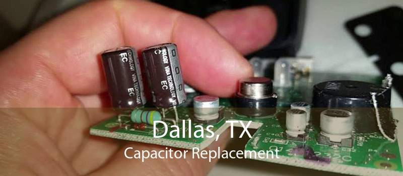 Dallas, TX Capacitor Replacement