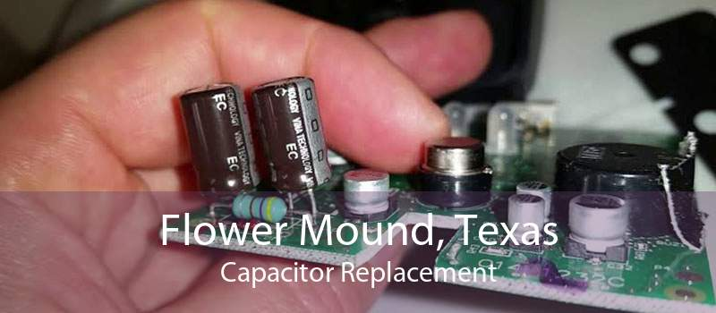 Flower Mound, Texas Capacitor Replacement