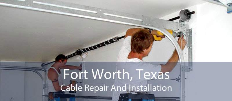 Fort Worth, Texas Cable Repair And Installation