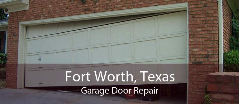 Fort Worth, Texas Garage Door Repair