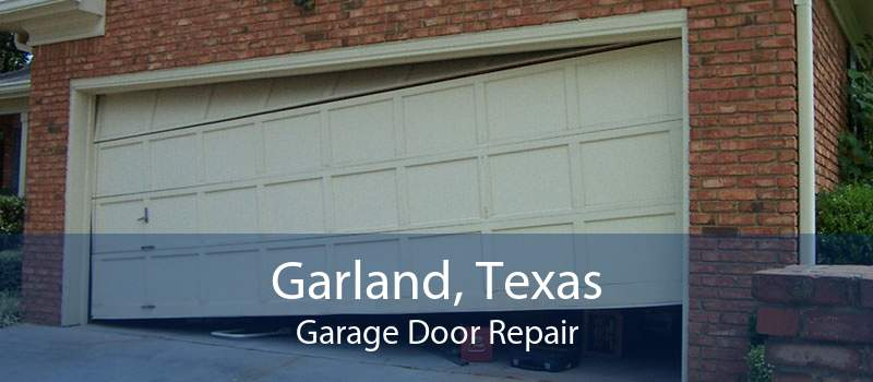 Garland, Texas Garage Door Repair