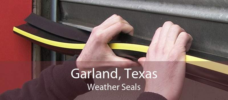 Garland, Texas Weather Seals