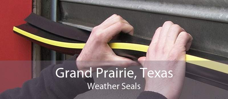 Grand Prairie, Texas Weather Seals