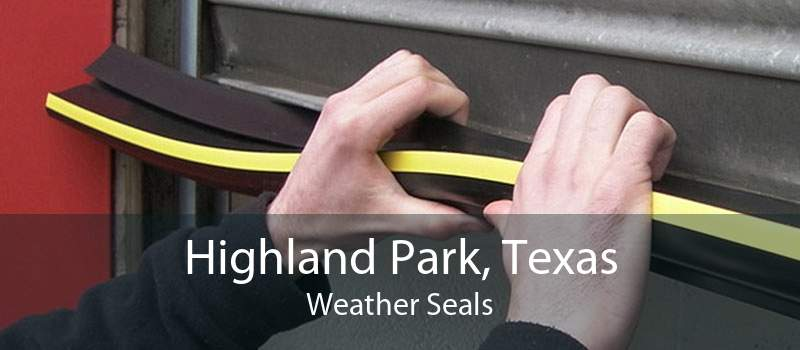 Highland Park, Texas Weather Seals