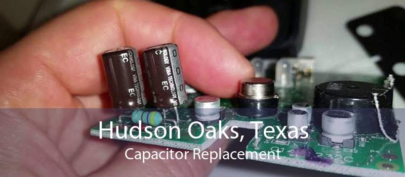 Hudson Oaks, Texas Capacitor Replacement