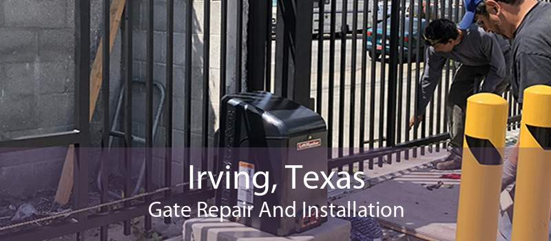 Irving, Texas Gate Repair And Installation
