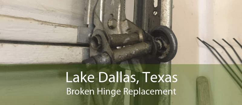 Lake Dallas, Texas Broken Hinge Replacement