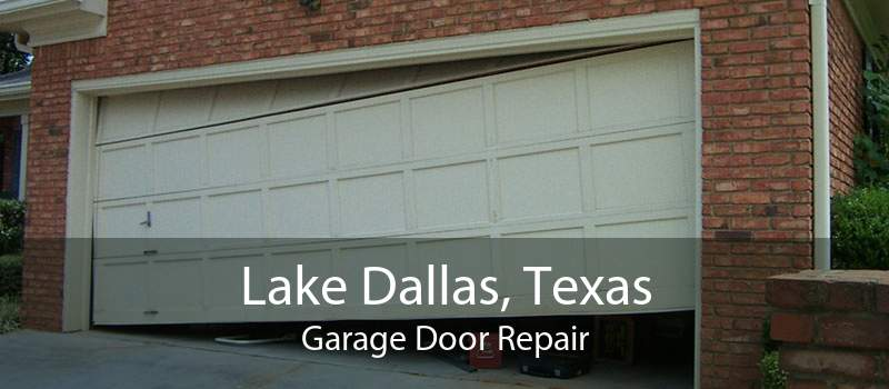 Lake Dallas, Texas Garage Door Repair
