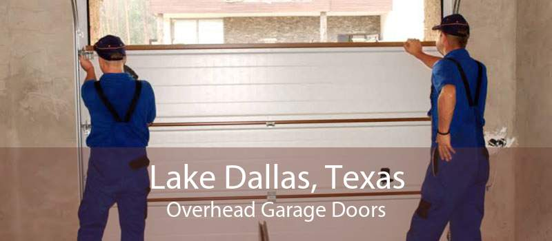 Lake Dallas, Texas Overhead Garage Doors