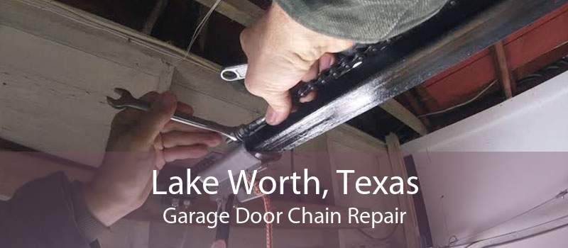Lake Worth, Texas Garage Door Chain Repair
