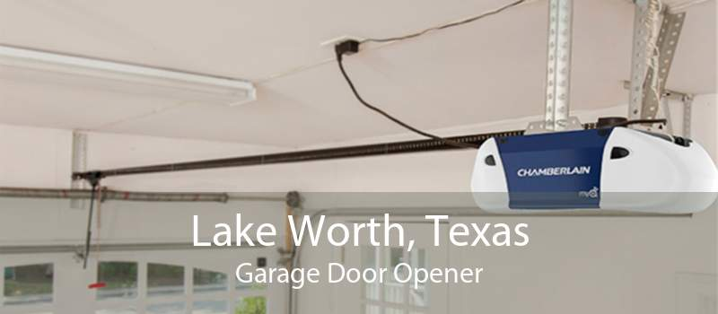 Lake Worth, Texas Garage Door Opener