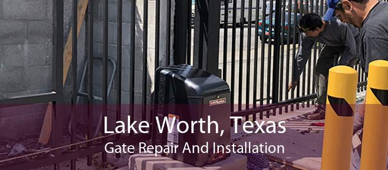 Lake Worth, Texas Gate Repair And Installation