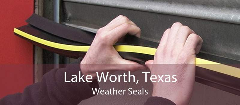 Lake Worth, Texas Weather Seals