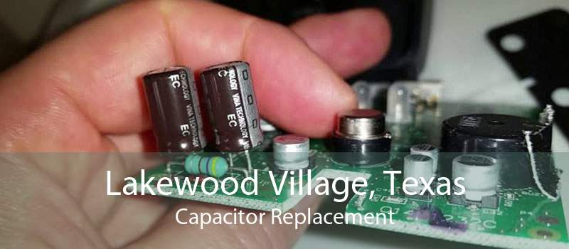 Lakewood Village, Texas Capacitor Replacement