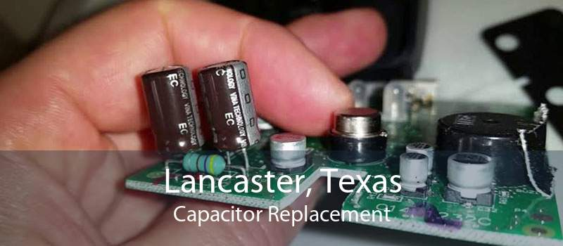 Lancaster, Texas Capacitor Replacement