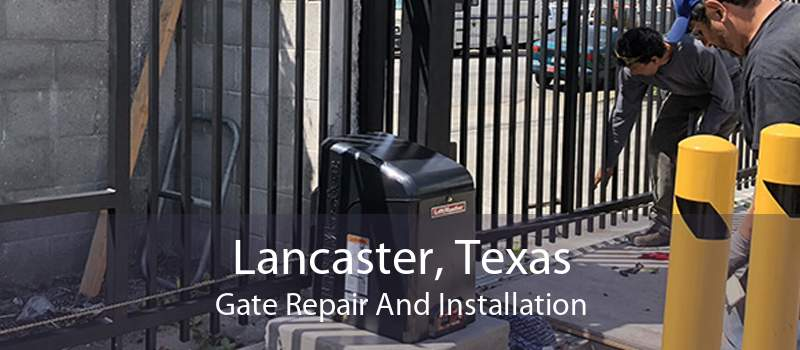 Lancaster, Texas Gate Repair And Installation