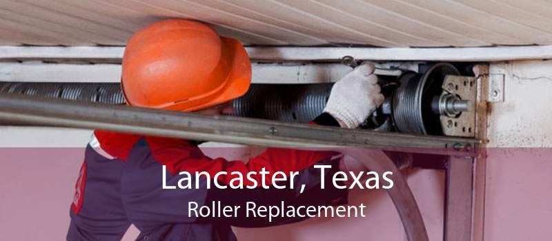 Lancaster, Texas Roller Replacement