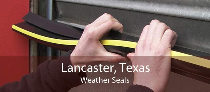 Lancaster, Texas Weather Seals