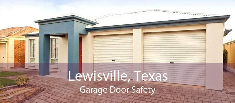 Lewisville, Texas Garage Door Safety