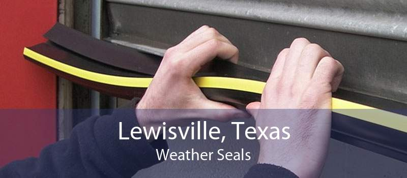Lewisville, Texas Weather Seals