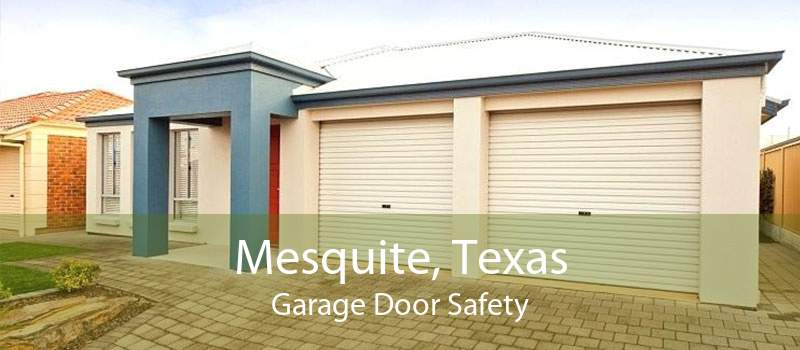 Mesquite, Texas Garage Door Safety