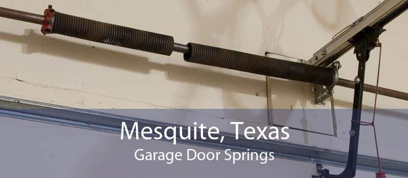 Mesquite, Texas Garage Door Springs