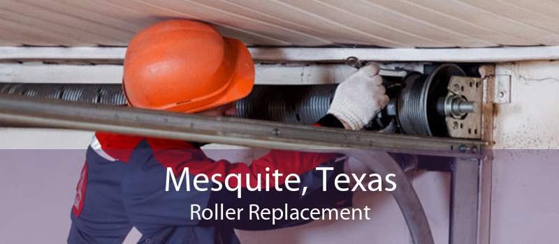 Mesquite, Texas Roller Replacement
