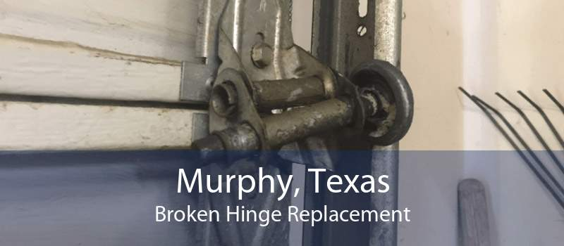 Murphy, Texas Broken Hinge Replacement