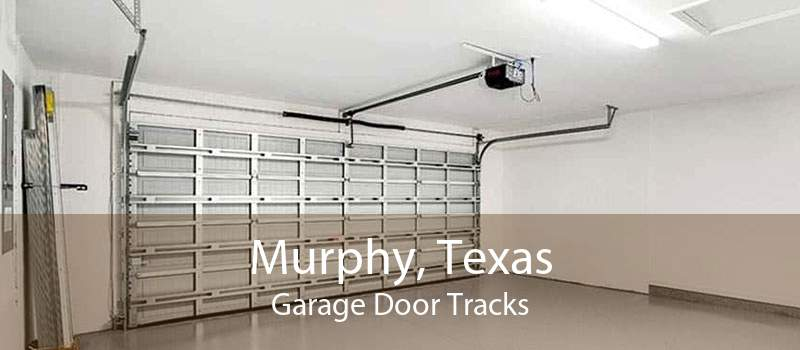 Murphy, Texas Garage Door Tracks
