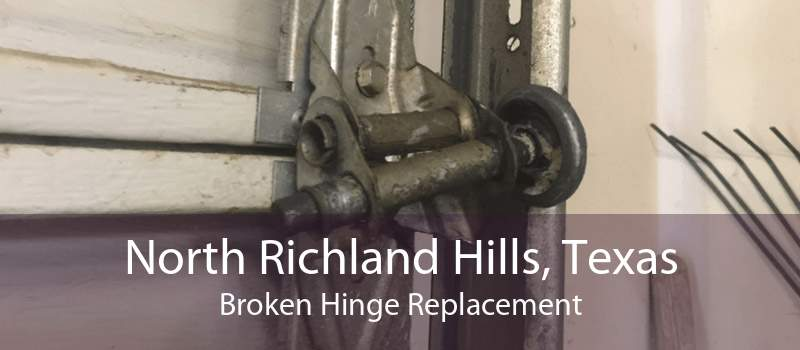 North Richland Hills, Texas Broken Hinge Replacement