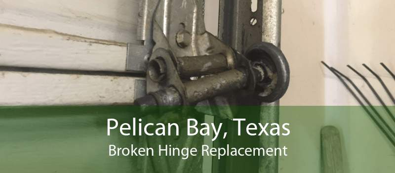 Pelican Bay, Texas Broken Hinge Replacement