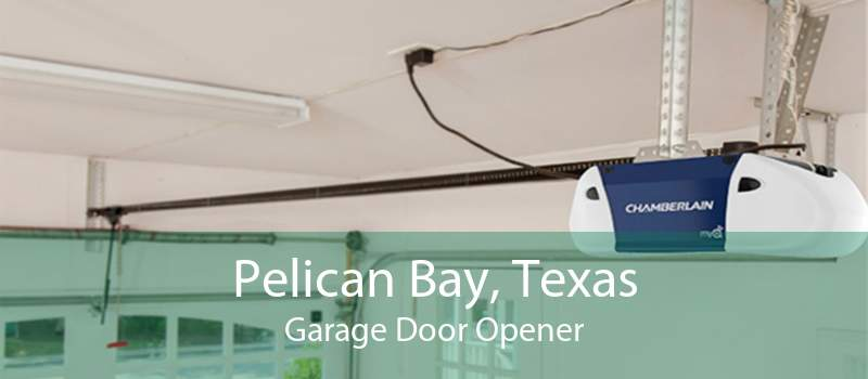 Pelican Bay, Texas Garage Door Opener