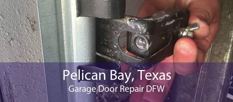 Pelican Bay, Texas Garage Door Repair DFW