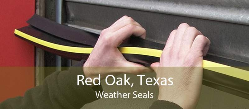 Red Oak, Texas Weather Seals
