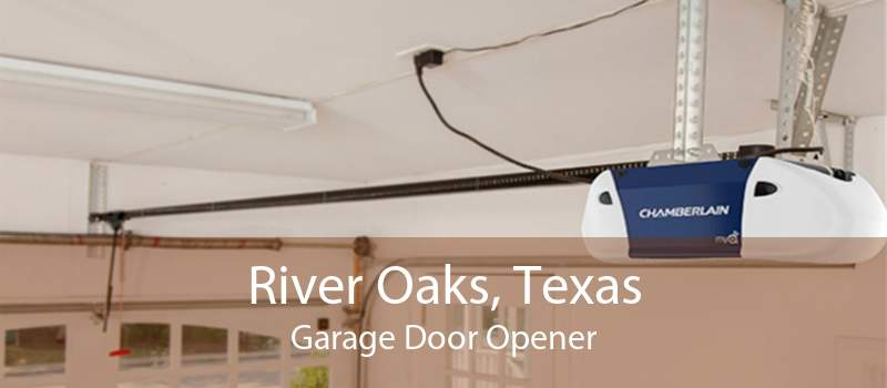 River Oaks, Texas Garage Door Opener