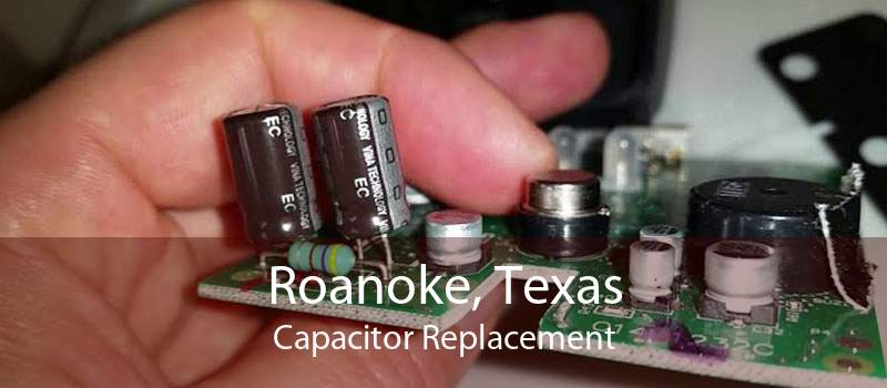 Roanoke, Texas Capacitor Replacement