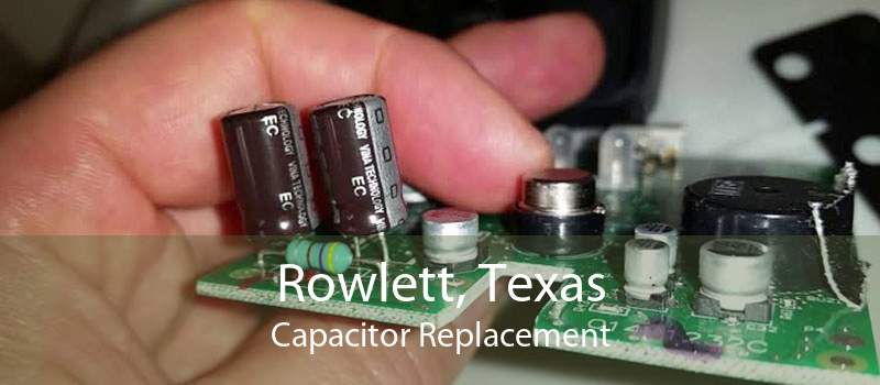 Rowlett, Texas Capacitor Replacement