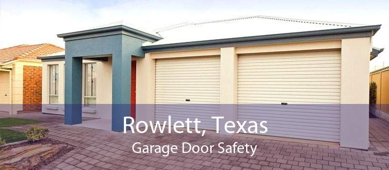 Rowlett, Texas Garage Door Safety