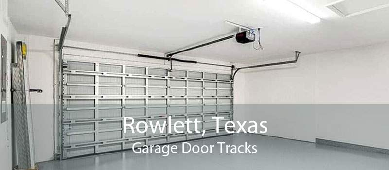Rowlett, Texas Garage Door Tracks