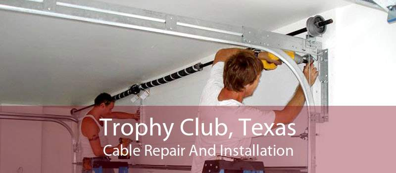 Trophy Club, Texas Cable Repair And Installation