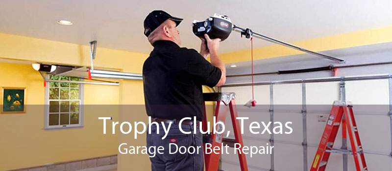 Trophy Club, Texas Garage Door Belt Repair
