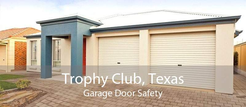 Trophy Club, Texas Garage Door Safety